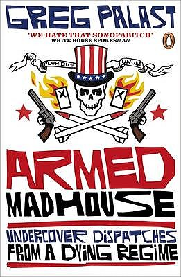 Armed Madhouse: Undercover Dispatches from a Dying Regime - Palast, Greg