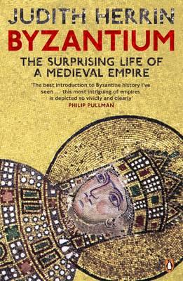 Byzantium: The Surprising Life of a Medieval Empire - Herrin, Judith