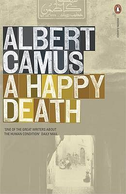 A Happy Death - Camus, Albert, and Howard, Richard (Translated by), and Sarocchi, Jean (Notes by)