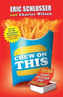 Chew on This: Everything You Don't Want to Know about Fast Food - Schlosser, Eric