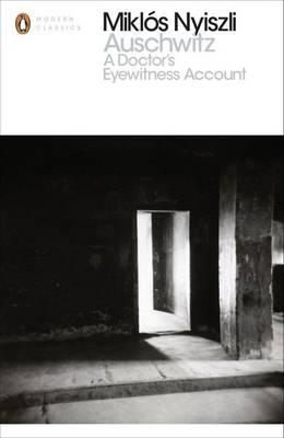 Auschwitz: A Doctor's Eyewitness Account - Nyiszli, Miklos, and Kremer, Tibere (Translated by), and Sevear, Richard (Translated by)
