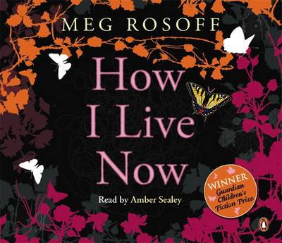 How I Live Now - Rosoff, Meg, and Sealey, Amber Rose (Read by)