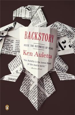 Backstory: Inside the Business of News - Auletta, Ken