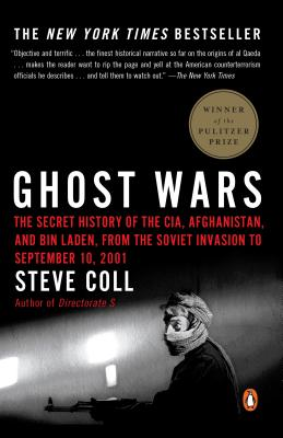 Ghost Wars: The Secret History of the CIA, Afghanistan, and Bin Laden, from the Soviet Invasion to September 10, 2001 - Coll, Steve