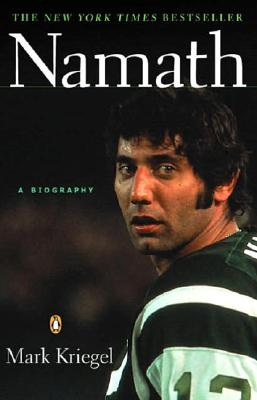 Namath: A Biography - Kriegel, Mark
