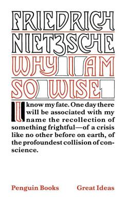 Why I Am So Wise - Nietzsche, Friedrich Wilhelm, and Hollingdale, R J (Translated by)