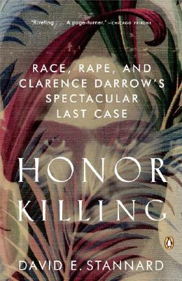 Honor Killing: Race, Rape, and Clarence Darrow's Spectacular Last Case - Stannard, David E
