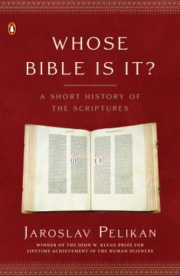 Whose Bible Is It?: A Short History of the Scriptures - Pelikan, Jaroslav, Professor
