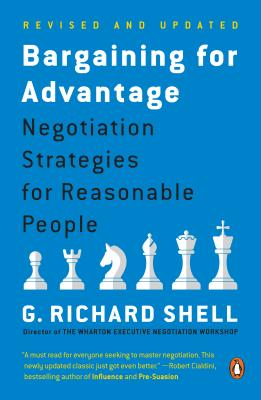 Bargaining for Advantage: Negotiation Strategies for Reasonable People - Shell, G Richard