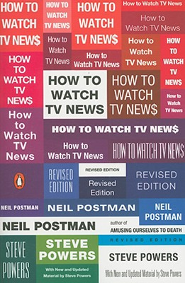How to Watch TV News - Postman, Neil, and Powers, Steve