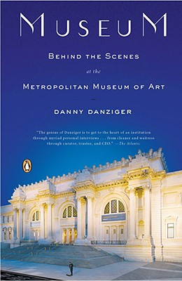 Museum: Behind the Scenes at the Metropolitan Museum of Art - Danziger, Danny