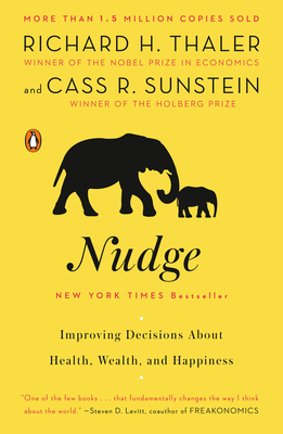 Nudge: Improving Decisions about Health, Wealth, and Happiness - Thaler, Richard H, and Sunstein, Cass R