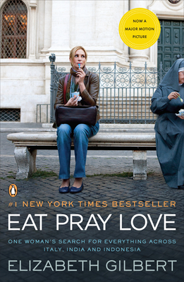 Eat, Pray, Love: One Woman's Search for Everything Across Italy, India and Indonesia - Gilbert, Elizabeth