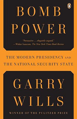 Bomb Power: The Modern Presidency and the National Security State - Wills, Garry