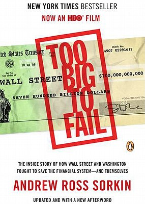 Too Big to Fail: The Inside Story of How Wall Street and Washington Fought to Save the Financial System--And Themselves - Sorkin, Andrew Ross