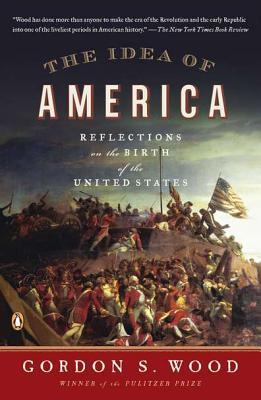 The Idea of America: Reflections on the Birth of the United States - Wood, Gordon S