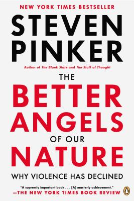 The Better Angels of Our Nature: Why Violence Has Declined - Pinker, Steven