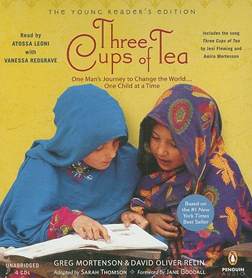 Three Cups of Tea: One Man's Journey to Change the World... One Child at a Time - Mortenson, Greg, and Relin, David Oliver, and Leoni, Atossa (Read by)
