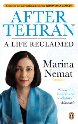 After Tehran: A Life Reclaimed - Nemat, Marina