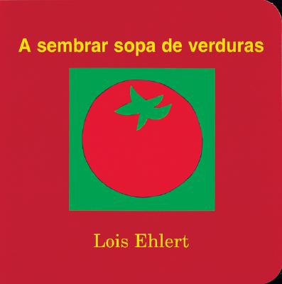 A Sembrar Sopa de Verduras - Ehlert, Lois, and Campoy, F Isabel (Translated by), and Ada, Alma Flor (Translated by)