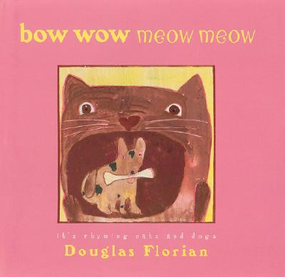 Bow Wow Meow Meow: It's Rhyming Cats and Dogs - Florian, Douglas