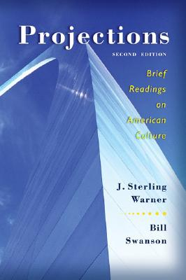 Projections: Brief Readings on American Culture - Warner, J Sterling, and Swanson, William, and Swanson, Bill