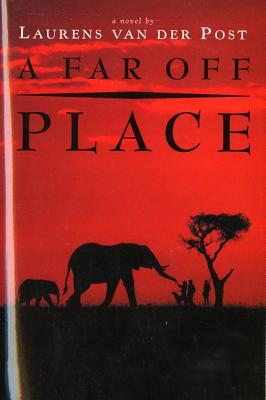 A Far Off Place - Van Der Post, Laurens, and Van Der Post Laurens