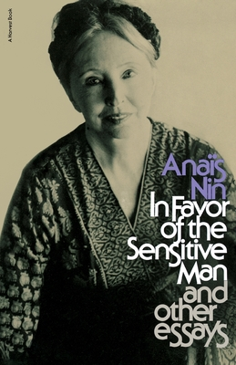 In Favor of the Sensitive Man and Other Essays - Nin, Anais