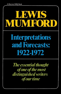 Interpretations & Forecasts 1922-1972: Studies in Literature, History, Biography, Technics, and Contemporary Society - Mumford, Lewis, Professor, and Mumford