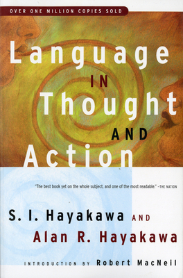 Language in Thought and Action: Fifth Edition - Hayakawa, Samuel I, and Hayakawa, Alan R, and Hayakawa, S I