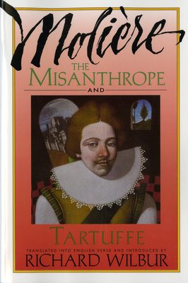 The Misanthrope and Tartuffe, by Moliere - Moliere, and Wilbur, Richard (Translated by)