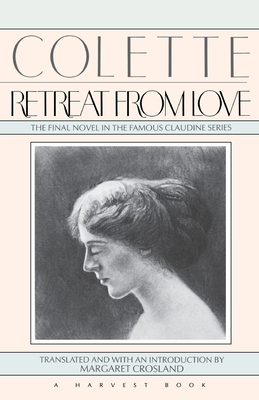 Retreat from Love: Retreat from Love - Colette, Sidonie-Gabriel, and Calvino, Italo, and Collette