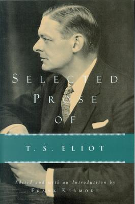 Selected Prose of T.S. Eliot - Eliot, T S, Professor (Adapted by), and Kermode, Frank (Editor)