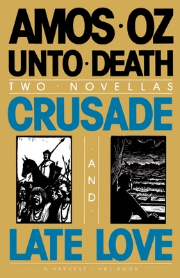 Unto Death: Crusade and Late Love - Oz, Amos, Mr., and de Lange, N R M (Translated by)