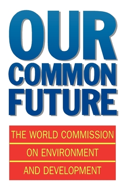 Our Common Future - World Commission On Employment, and World Commission on Environment and Development
