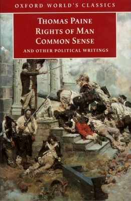 Rights of Man, Common Sense, and Other Political Writings - Paine, Thomas, and Philp, Mark (Editor), and Philip, Mark (Editor)