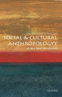 Social and Cultural Anthropology: A Very Short Introduction - Monaghan, John, Professor, and Just, Peter