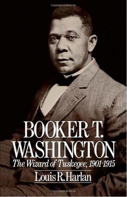 Booker T. Washington: The Wizard of Tuskegee 1901-1915 - Harlan, Louis R