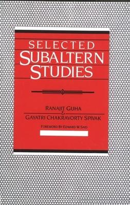 Selected Subaltern Studies - Guha, Ranajit (Editor), and Spivak, Gayatri Chakravorty (Editor), and Said, Edward W, Professor (Foreword by)