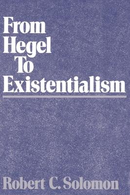 From Hegel to Existentialism - Solomon, Robert C