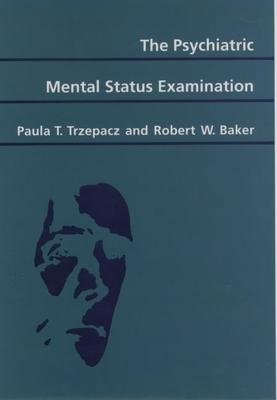 The Psychiatric Mental Status Examination - Trzepacz, Paula T, and Baker, Robert W