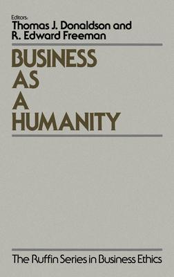 Business as a Humanity - Donaldson, Thomas (Editor), and Freeman, R Edward, PH.D. (Editor)