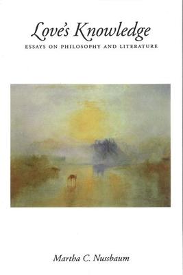 Love's Knowledge: Essays on Philosophy and Literature - Nussbaum, Martha Craven