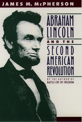 Abraham Lincoln and the Second American Revolution - McPherson, James M