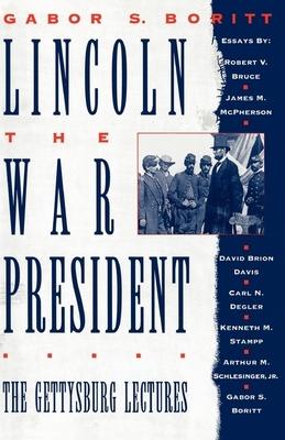 Lincoln, the War President: The Gettysburg Lectures - Boritt, G S (Editor), and Stampp, Kenneth M, and Schlesinger, Arthur Meier, Jr.