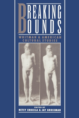 Breaking Bounds: Whitman and American Cultural Studies - Erkkila, Betsy (Editor), and Grossman, Jay (Editor)