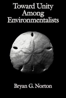 Toward Unity Among Environmentalists - Norton, Bryan G, and Lovejoy, Thomas E, Professor, Ph.D. (Foreword by)