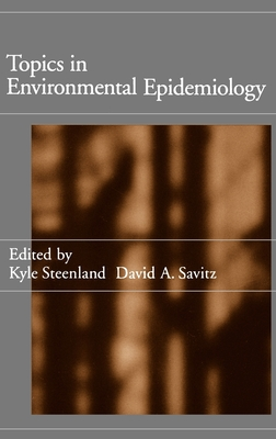 Topics in Environmental Epidemiology - Steenland, Kyle (Editor), and Savitz, David (Editor)