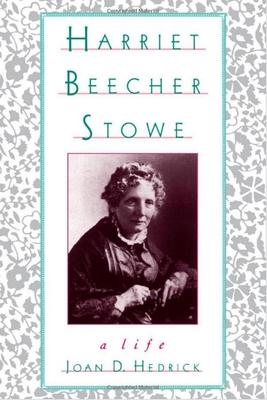 Harriet Beecher Stowe: A Life - Hedrick, Joan D