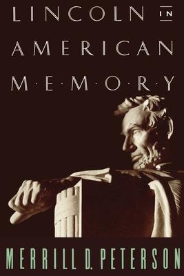 Lincoln in American Memory - Peterson, Merrill D